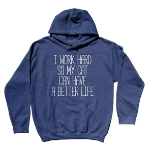Funny Cat Owner Sweatshirt I Work Hard So My Cat Can Have A Better Life Statement Cute Kitten Animal Hoodie