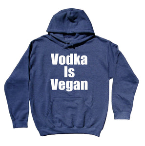 Vodka Is Vegan Sweatshirt Funny Veganism Party Awareness Hoodie