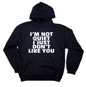 Rude Attitude Sweatshirt I'm Not Quiet I Just Don't Like You Statement Anti Social Sarcasm Hoodie