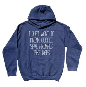 I Just Want To Drink Coffee Save Animals Take Naps Slogan Hoodie Animal Rights Activist Shelter Sweatshirt