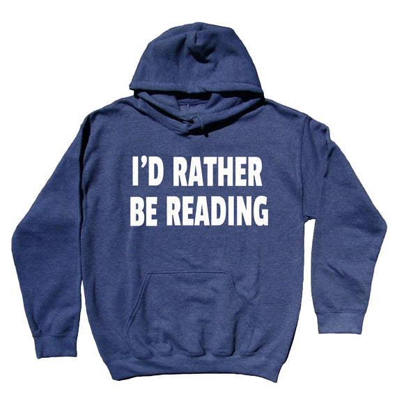 Reader Sweatshirt I'd Rather Be Reading Saying Bookworm Nerdy Hoodie