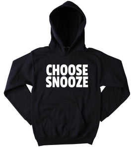 Funny Morning Sweatshirt Choose Snooze Sarcastic Pajama Tired Sleep Clothing Statement Hoodie