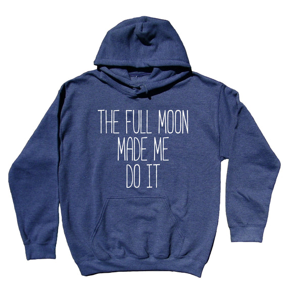 Moon Child Hoodie The Full Moon Made Me Do It Sweatshirt Hippie Clothing