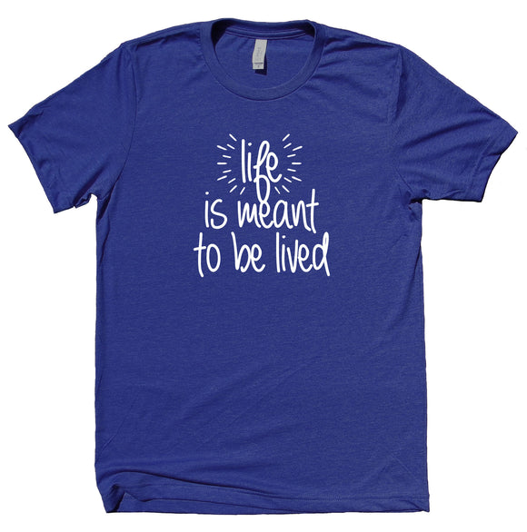 Life Is Meant To Be Lived Shirt Positive Motivational Inspirational Clothing Yoga T-shirt