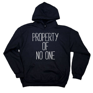 Property Of No One Sweatshirt Rebel Punk Rude Attitude Statement Hoodie