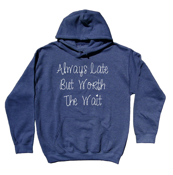 Funny Late Sweatshirt Always Late But Worth The Wait Statement Mom Wife Hoodie