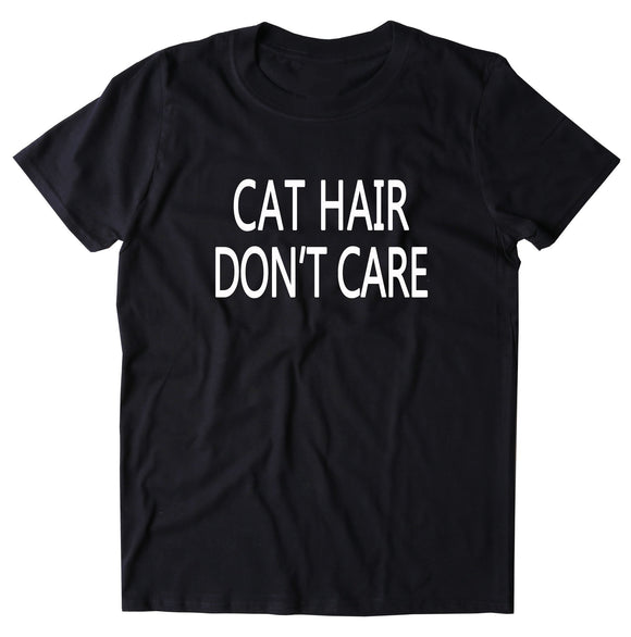 Cat Hair Don't Care Shirt Funny Anti Social Kitten Owner T-shirt