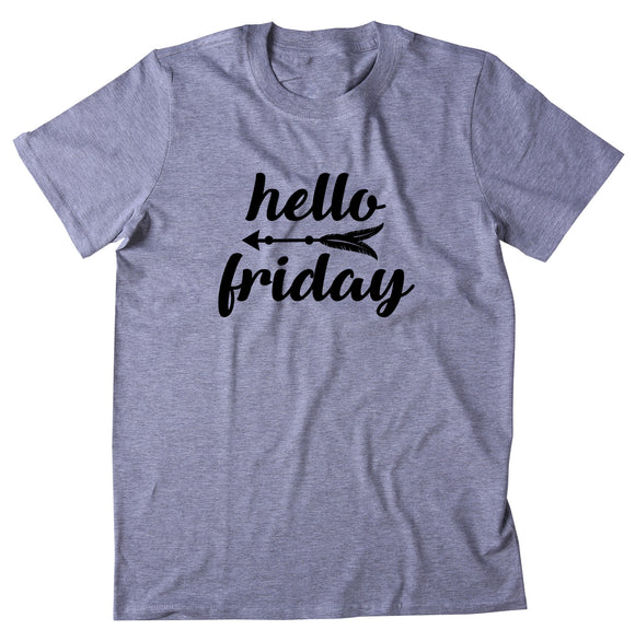 Hello Friday Shirt Trendy Weekend Arrow Casual Friday Statement T-shirt