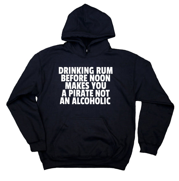 Pirate Hoodie Drinking Rum Before Noon Makes You A Pirate Sweatshirt