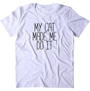 My Cat Made Me Do It Shirt Funny Kitten Mom Cat Owner Gift T-shirt