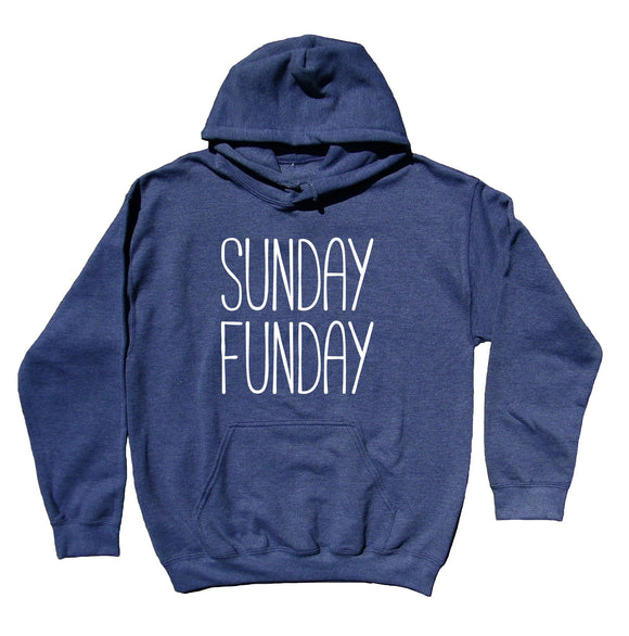Sunday Hoodie Sunday Funday Partying Drinking Weekends Sweatshirt