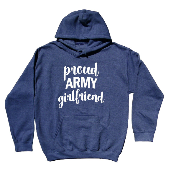 Proud Army Girlfriend Sweatshirt Armed Forces USA Solider Family Hoodie