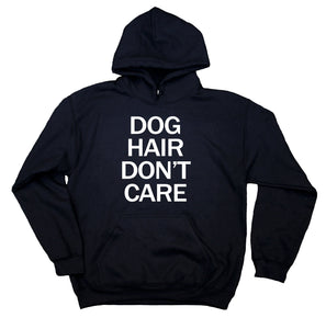 Dog Hair Don't Care Sweatshirt Dog Lover Dog Owner Hoodie