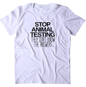 Stop Animal Testing They Don't Know The Answers Shirt Animal Right Activist Vegan Vegetarian T-shirt