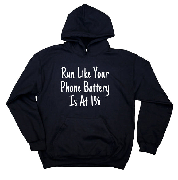 Run Like Your Phone Battery Is At 1% Sweatshirt Funny Work Out Runner Hoodie