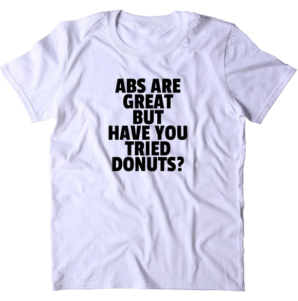 Abs Are Great But Have You Tried Donuts Shirt Funny Gym Work Out Running  T-shirt