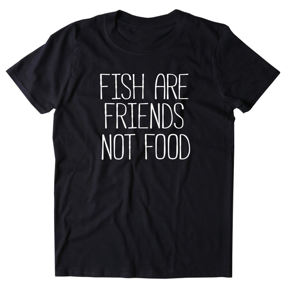 Fish Are Friends Not Food Shirt Vegan Vegetarian Life Style Gift T-shirt