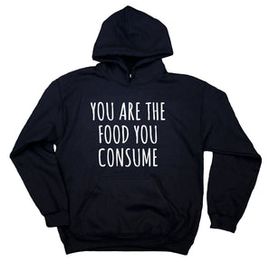Raw Vegan Vegetarian Sweatshirt You Are The Food You Consume Hoodie