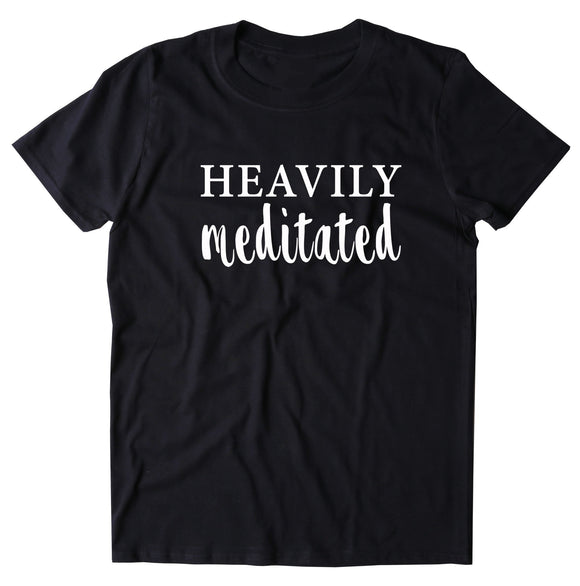 Heavily Meditated Shirt Spiritual Yoga Meditate Meditation T-shirt