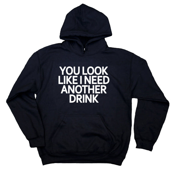 Drinking Hoodie You Look Like I Need Another Drink Funny Drunk Partying Sweatshirt
