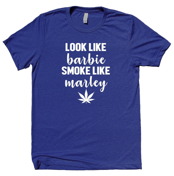 Look Like Barbie Smoke Like Marley Shirt Weed Stoner Girl Smoker T-shirt