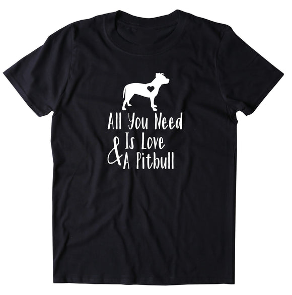 All You Need Is Love And A Pit Bull Tshirt Sunray Clothing