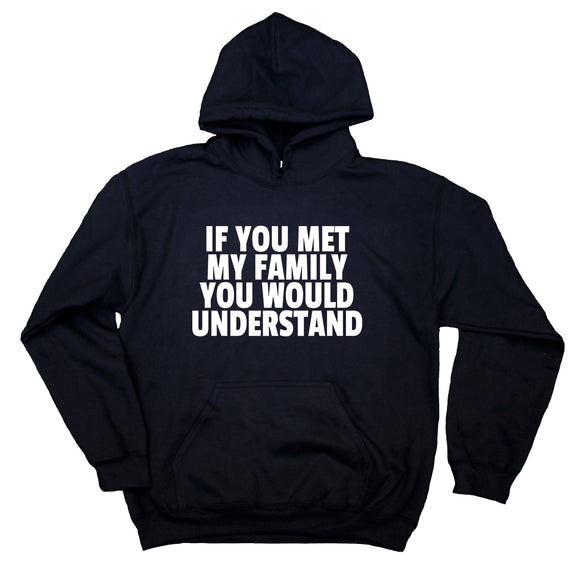 If You Met My Family You Would Understand Sweatshirt Funny Uncle Aunt Mom Dad Hoodie