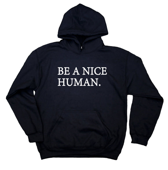 Be A Nice Human Hoodie Kind Happy Yoga Statement Sweatshirt