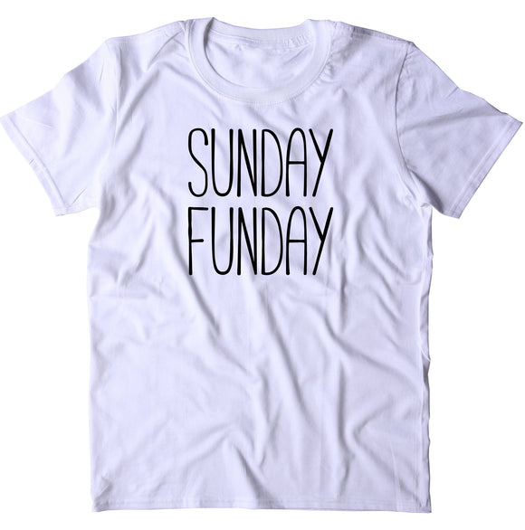 Sunday Funday Shirt Relax Chill Weekend Drinking T-shirt