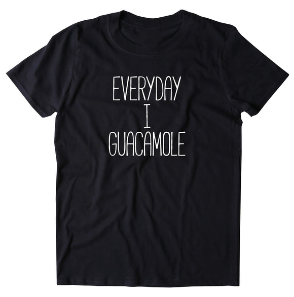 Everyday I Guacamole Shirt Funny Avocado Vegan Vegetarian Guac T-shirt