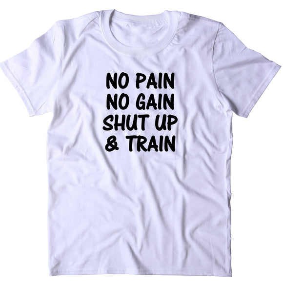 No Pain No Gain Shut Up And Train Shirt Gym Work Out Running Exercise T-shirt