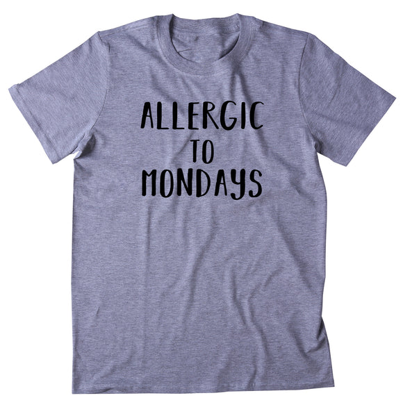 Allergic To Mondays Shirt Funny Tired Sleep Work Weekday T-shirt
