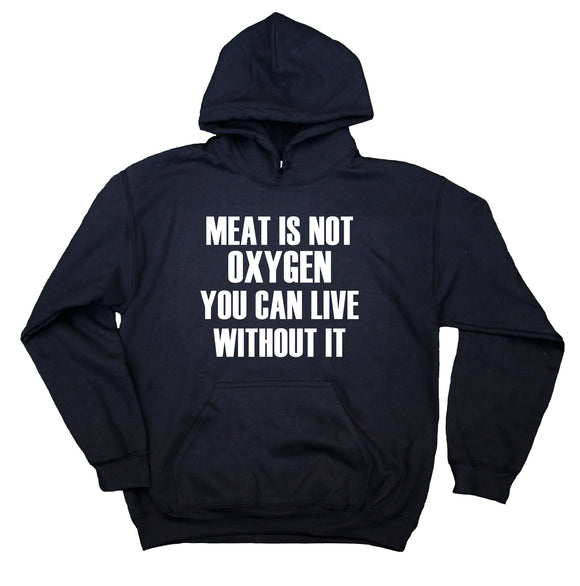 Vegan Vegetarian Hoodie Meat Is Not Oxygen You Can Live Without It Sweatshirt