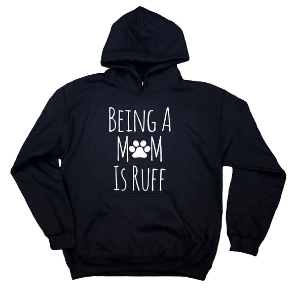 Being A Mom Is Ruff Sweatshirt Funny Dog Owner Puppy Lover Pet Hoodie
