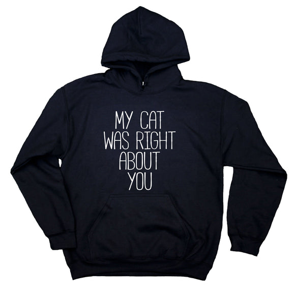 Funny Cat Sweatshirt My Cat Was Right About You Cute Kitten Owner Hoodie