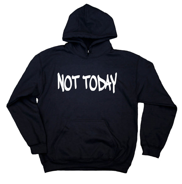 Not Today Sweatshirt Funny Sarcastic Clothing Anti Social Sarcasm Rude Hoodie