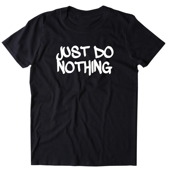 Just Do Nothing Shirt Funny Lazy Work Out Gym Running T-shirt