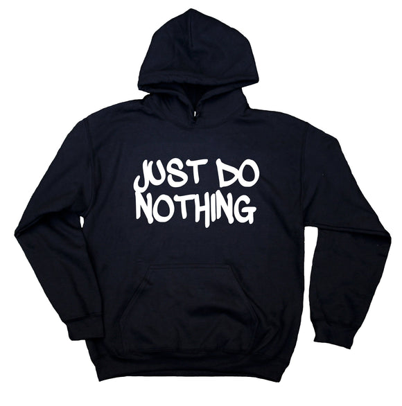 Just Do Nothing Sweatshirt Funny Work Out Gym Unisex Hoodie