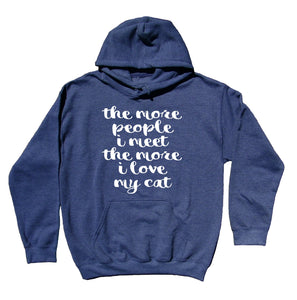 Cat Owner Sweatshirt The More People I Meet The More I Love My Cat Hoodie