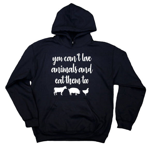 You Can't Love Animals And Eat Them Too Hoodie Animal Rights Vegan Sweatshirt
