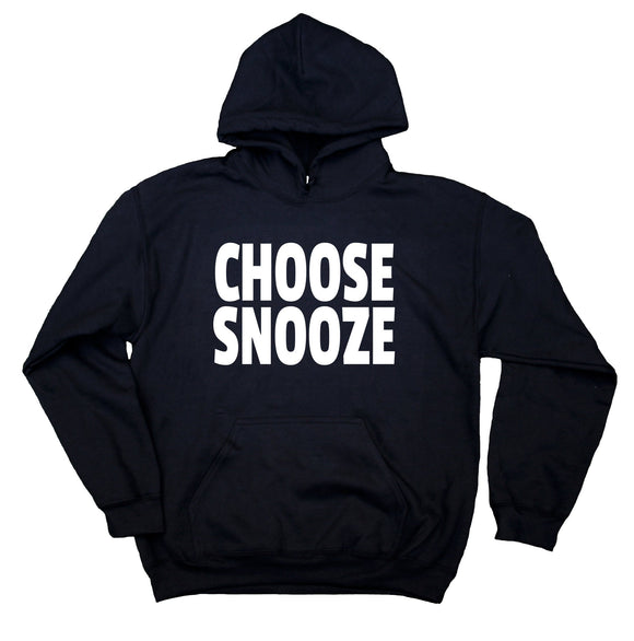 Funny Morning Sweatshirt Choose Snooze Sarcastic Pajama Tired Sleep Statement Hoodie
