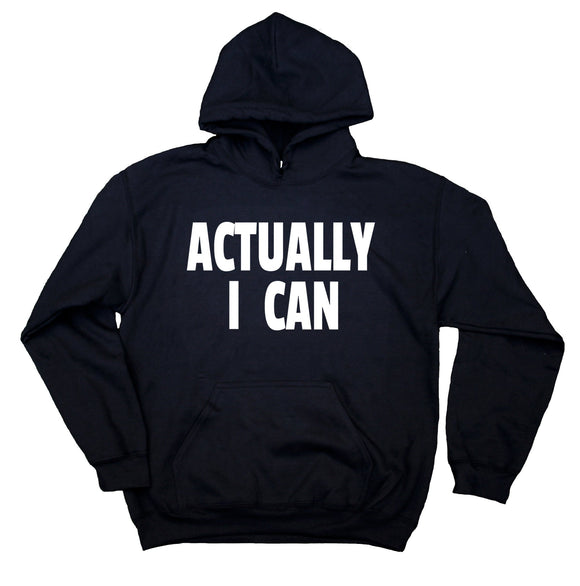 Actually I Can Hoodie Girl Power Empowerment Feminist Quote Sweatshirt
