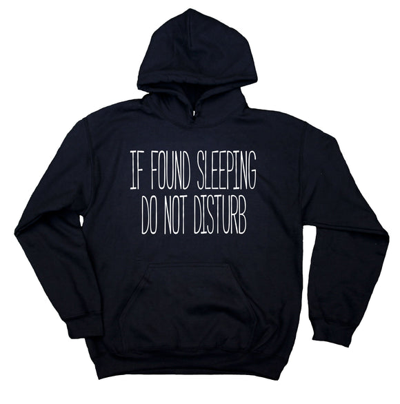 Funny Sarcastic Sweatshirt If Found Sleeping Do Not Disturb Hoodie