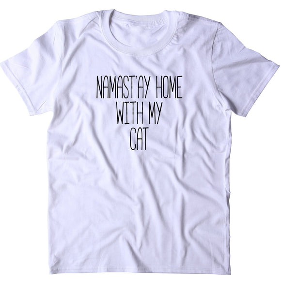 Namast'ay Home With My Cat Shirt Funny Cat Kitten Owner T-shirt