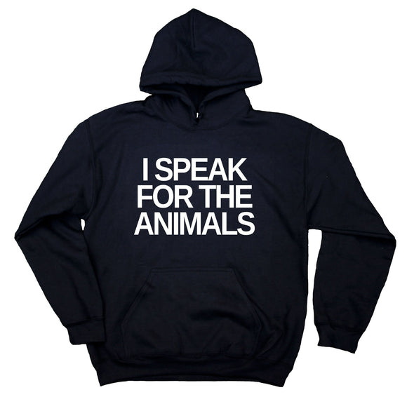 Animal Advocate Sweatshirt I Speak For The Animals Hoodie Vegan Vegetarian Activist