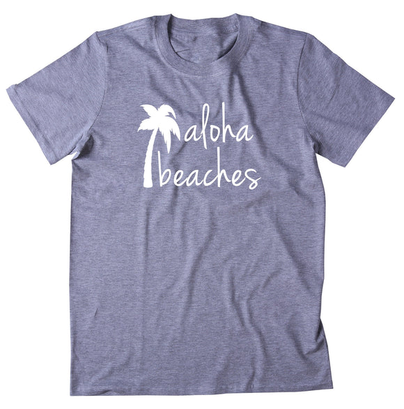 Aloha Beaches Shirt Hawaiian Beach Ocean Vacation Vacay Palm Tree T-shirt