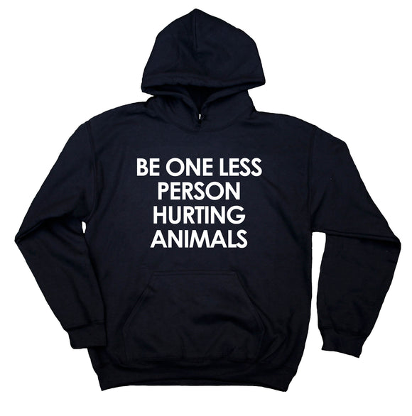 Animal Activist Vegan Hoodie Be One Less Person Hurting Animals Sweatshirt