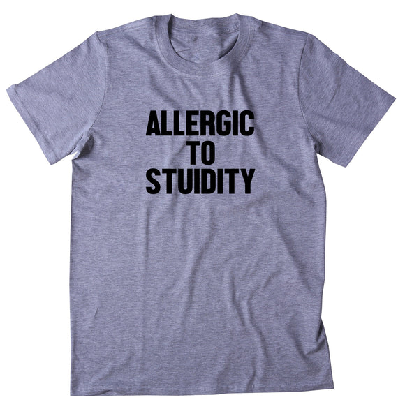 Allergic To Stupidity Shirt Funny Sarcastic Anti Social T-shirt