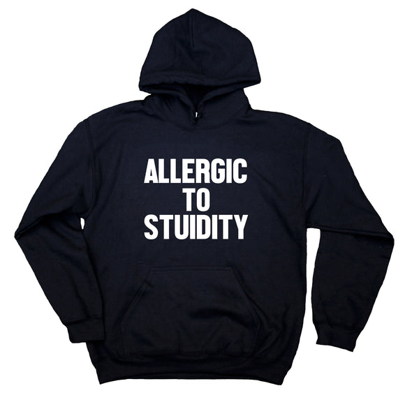 Allergic To Stupidity Sweatshirt Funny Sarcastic Anti Social Sarcasm Rude Hoodie
