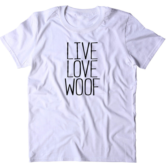 Live Love Woof Shirt Funny Dog Mom Animal Lover Puppy T-shirt
